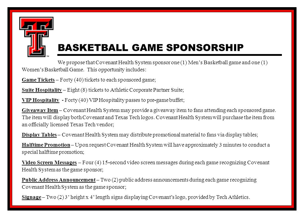 Corporate Sponsorship Proposal BASKETBALL GAME SPONSORSHIP We propose that Covenant Health System sponsor one (1) Men's Basketball game and one (1) Women's Basketball Game.