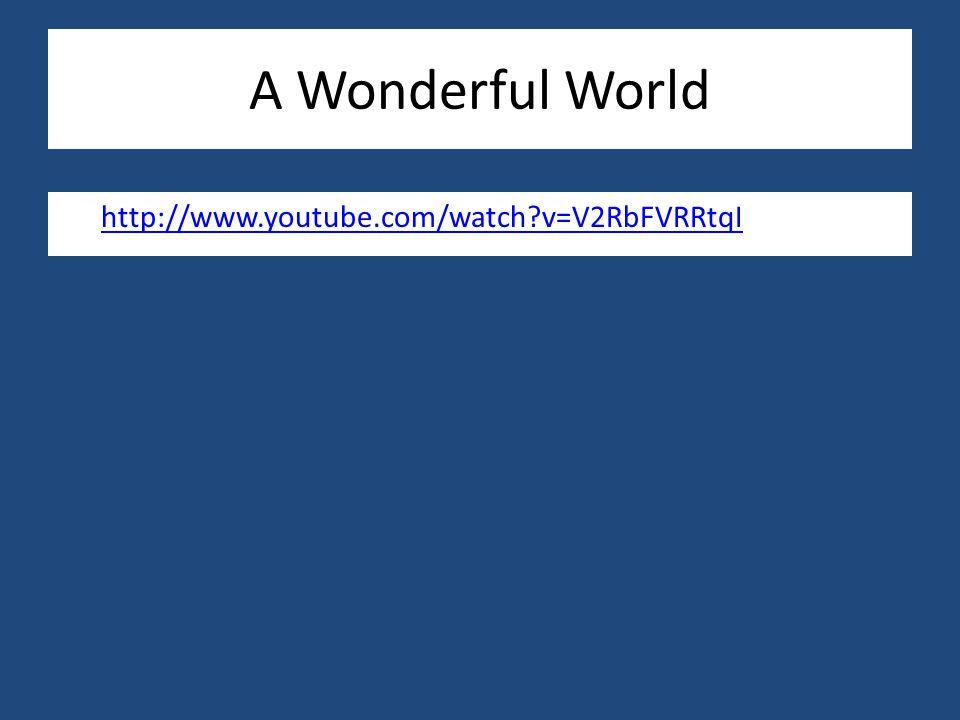 A Wonderful World http://www.youtube.com/watch v=V2RbFVRRtqI