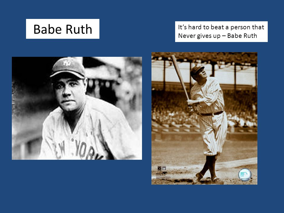Babe Ruth It's hard to beat a person that Never gives up – Babe Ruth