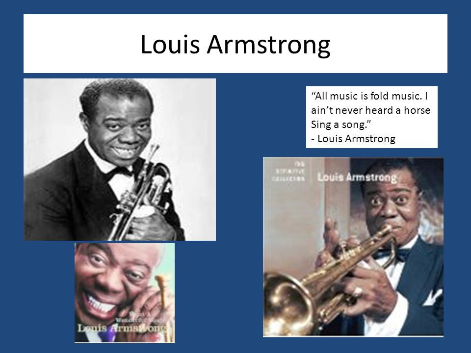 Louis Armstrong Louis Armstrong was born in 1901.Armstrong had a troubled childhood where he lived in New Orleans, Louisiana.