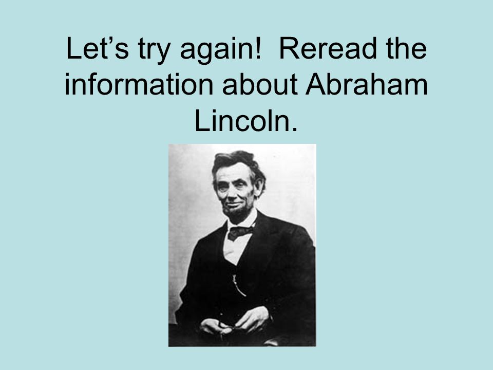 Abraham Lincoln was the fifth president.freed African-American slaves.