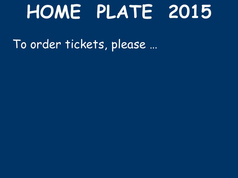 HOME PLATE 2015 To order tickets, please …