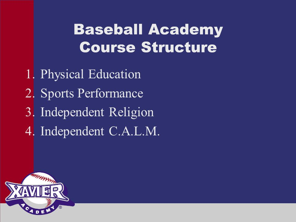 Baseball Academy Course Structure 1.Physical Education 2.Sports Performance 3.Independent Religion 4.Independent C.A.L.M.