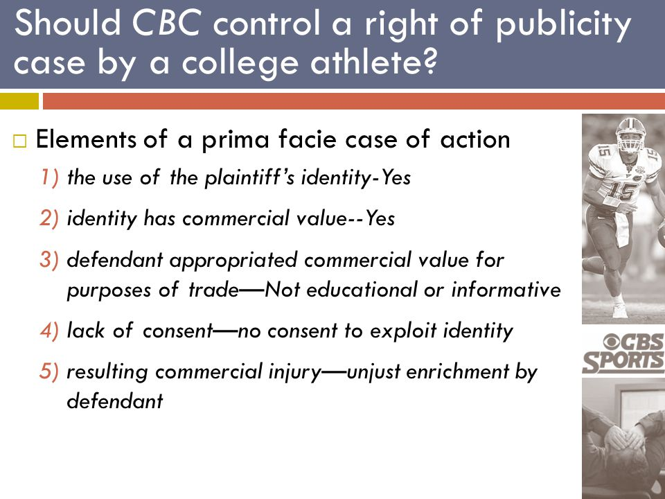 Should CBC control a right of publicity case by a college athlete?  Elements of a prima facie case of action 1)the use of the plaintiff's identity-Ye