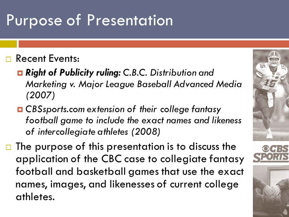 Purpose of Presentation  Recent Events:  Right of Publicity ruling: C.B.C.