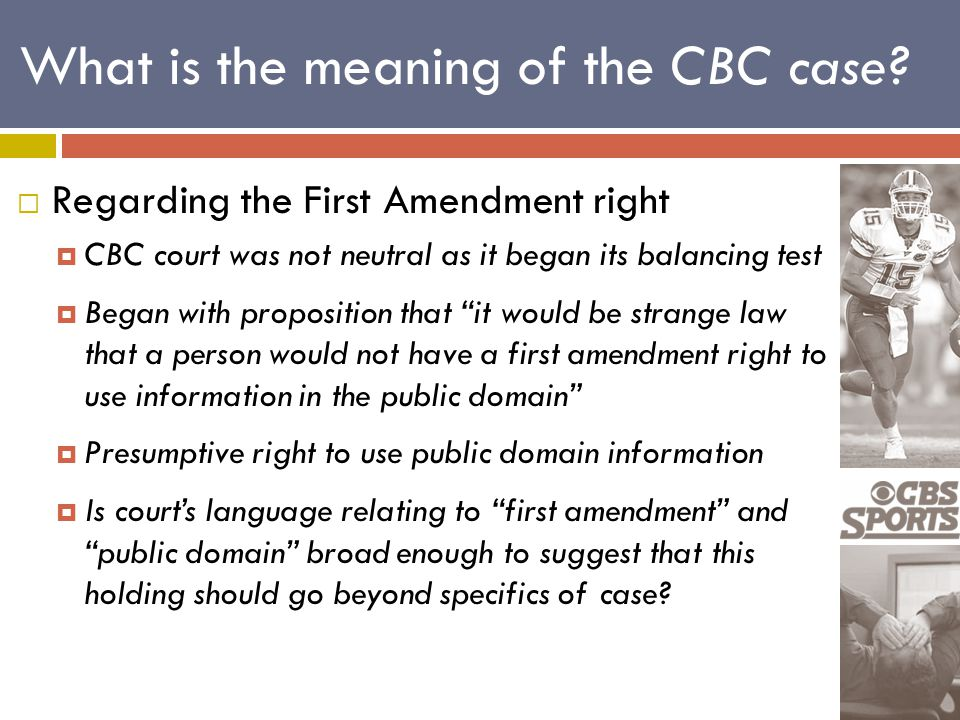 What is the meaning of the CBC case?  Regarding the First Amendment right  CBC court was not neutral as it began its balancing test  Began with pro