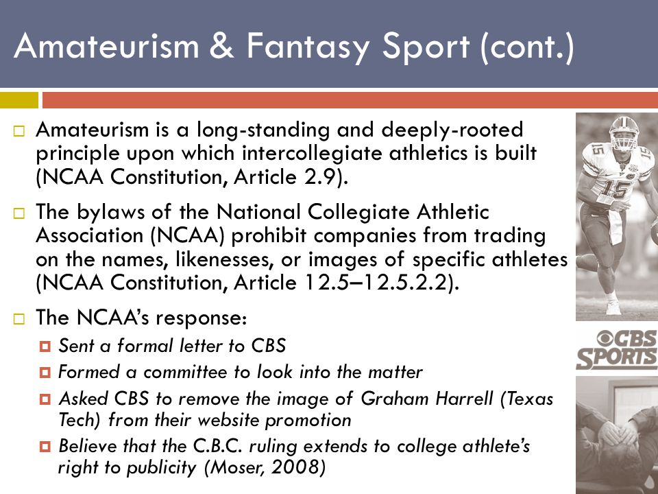  Amateurism is a long-standing and deeply-rooted principle upon which intercollegiate athletics is built (NCAA Constitution, Article 2.9).  The byla