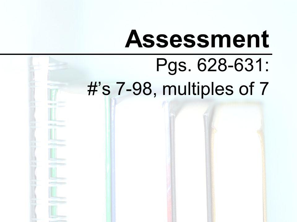 Assessment Pgs. 628-631: #'s 7-98, multiples of 7