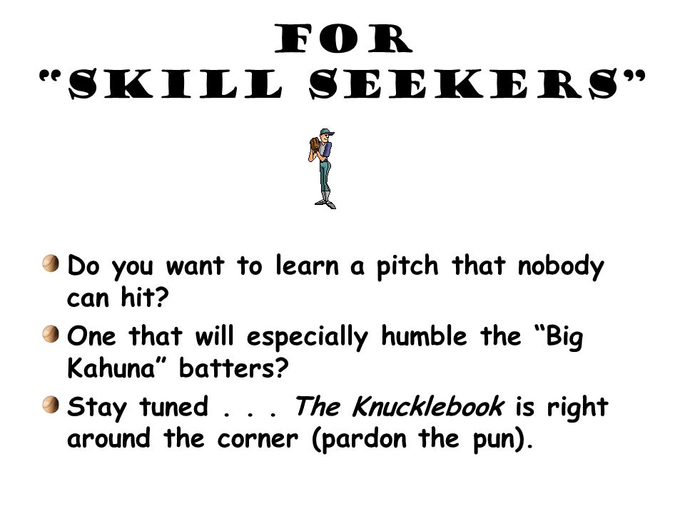 For Skill Seekers Do you want to learn a pitch that nobody can hit.