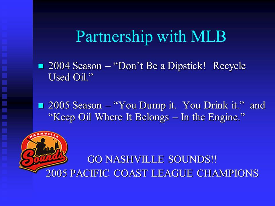 "Partnership with MLB 2004 Season – ""Don't Be a Dipstick! Recycle Used Oil."" 2004 Season – ""Don't Be a Dipstick! Recycle Used Oil."" 2005 Season – ""You"