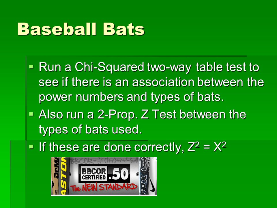 Baseball Bats  Run a Chi-Squared two-way table test to see if there is an association between the power numbers and types of bats.  Also run a 2-Pro