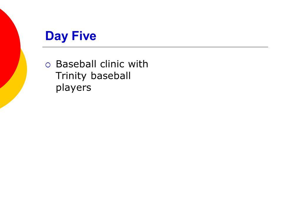 Day Five  Baseball clinic with Trinity baseball players