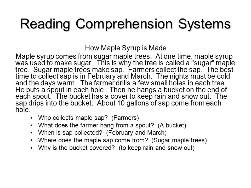 Reading Comprehension Systems How Maple Syrup is Made Maple syrup comes from sugar maple trees.