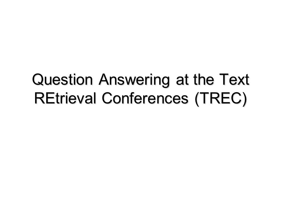 Question Answering at the Text REtrieval Conferences (TREC)