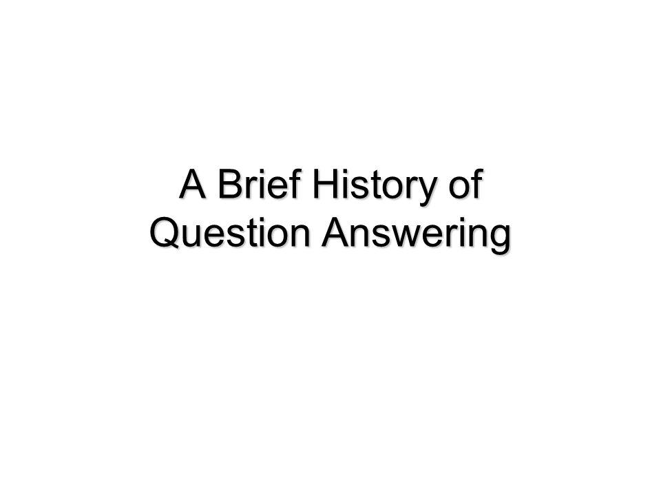A Brief History of Question Answering