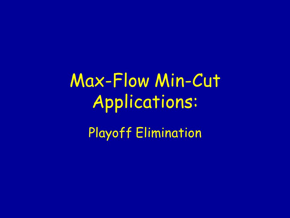 Max-Flow Min-Cut Applications: Playoff Elimination