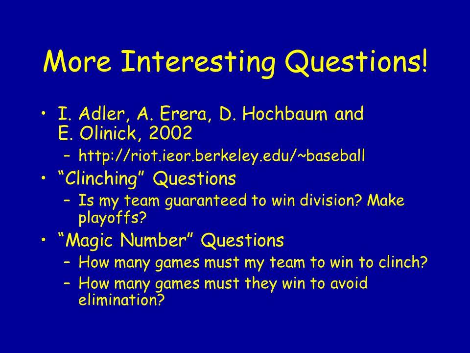 More Interesting Questions. I. Adler, A. Erera, D.