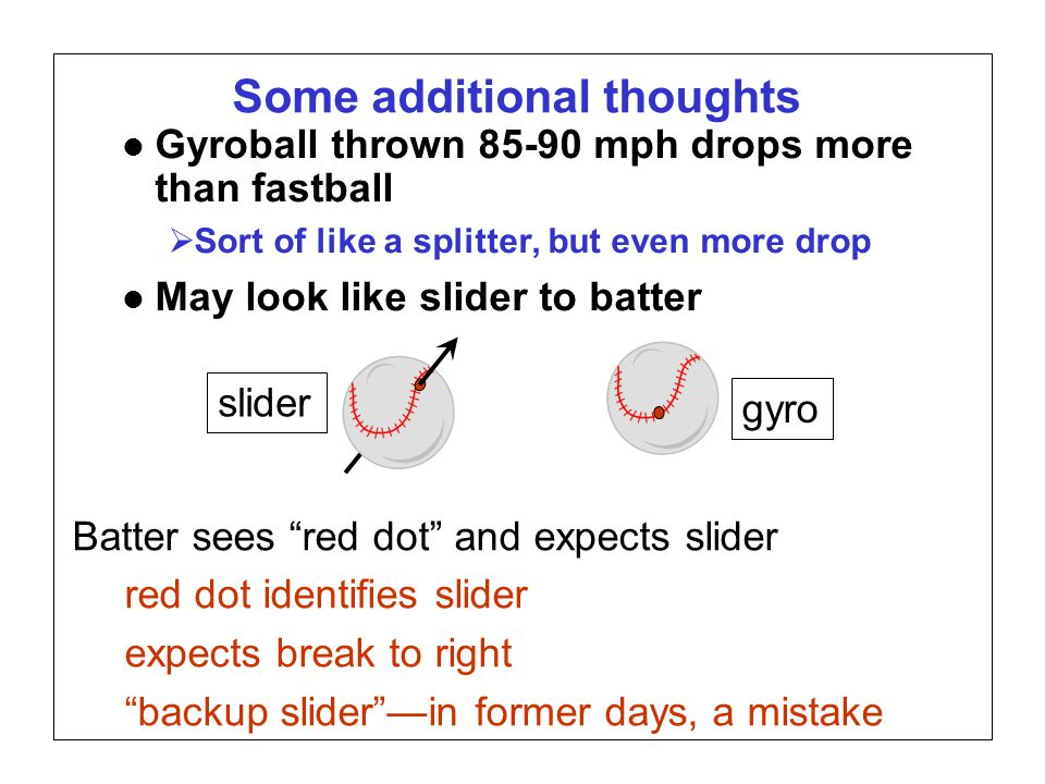 Page 19 SABR37, July 27, 2007 Alan M. Nathan Is the gyroball a miracle pitch? Some additional thoughts l Gyroball thrown 85-90 mph drops more than fas