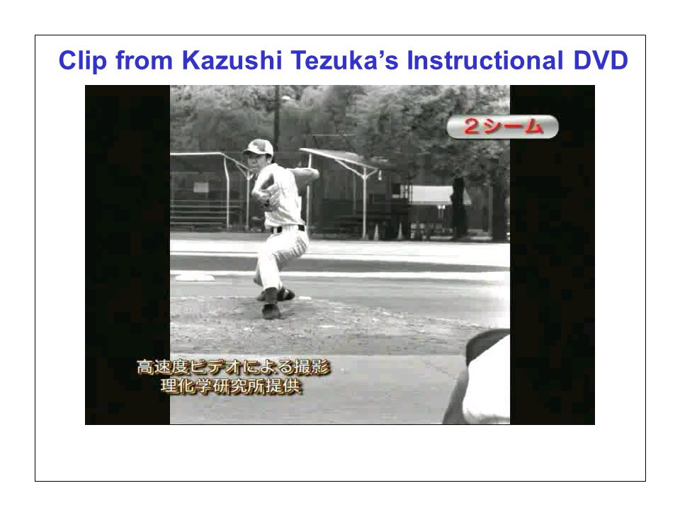 Page 20 SABR37, July 27, 2007 Alan M. Nathan Is the gyroball a miracle pitch? Clip from Kazushi Tezuka's Instructional DVD