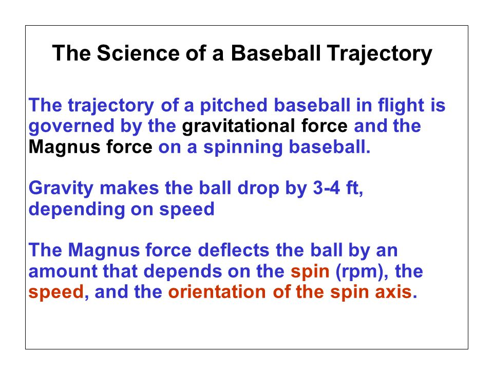 Page 6 SABR37, July 27, 2007 Alan M. Nathan Is the gyroball a miracle pitch? The trajectory of a pitched baseball in flight is governed by the gravita