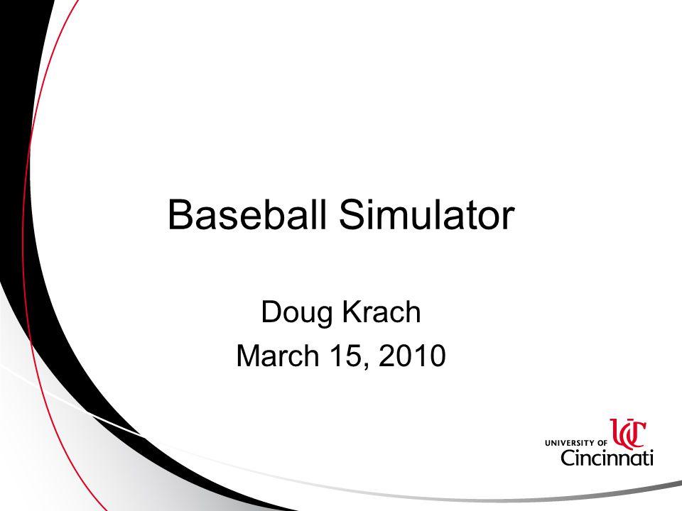 Baseball Simulator Doug Krach March 15, 2010