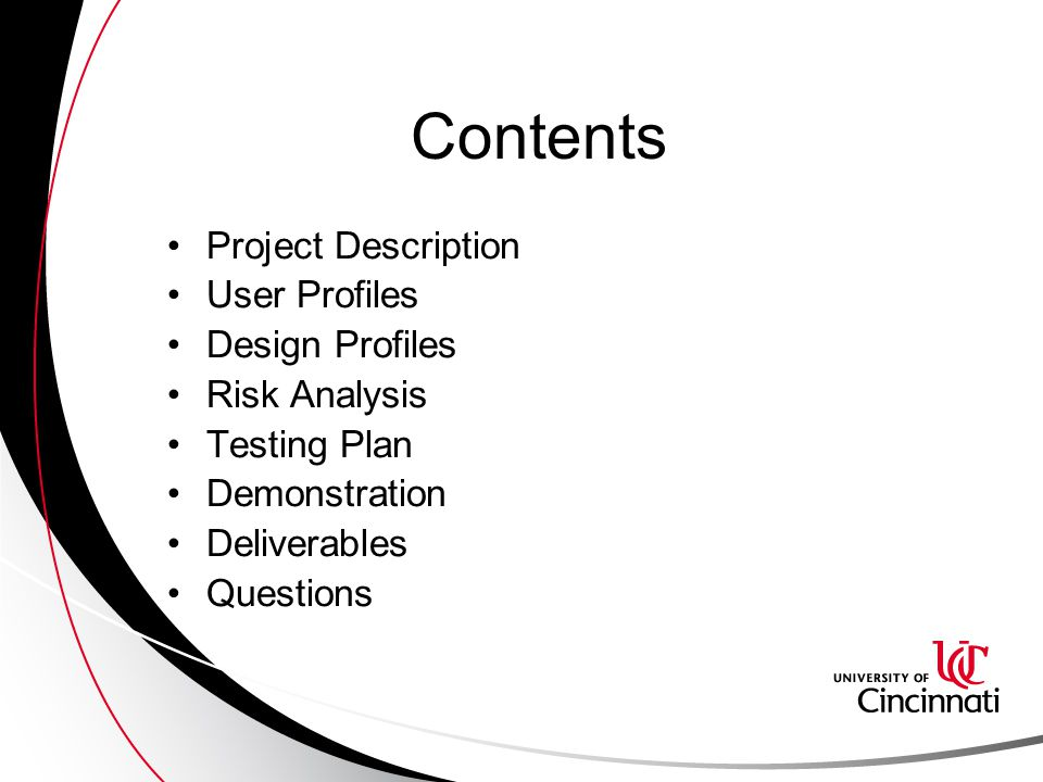 Contents Project Description User Profiles Design Profiles Risk Analysis Testing Plan Demonstration Deliverables Questions