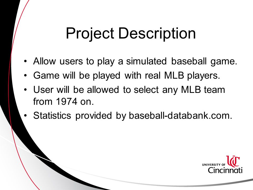 Project Description Allow users to play a simulated baseball game.