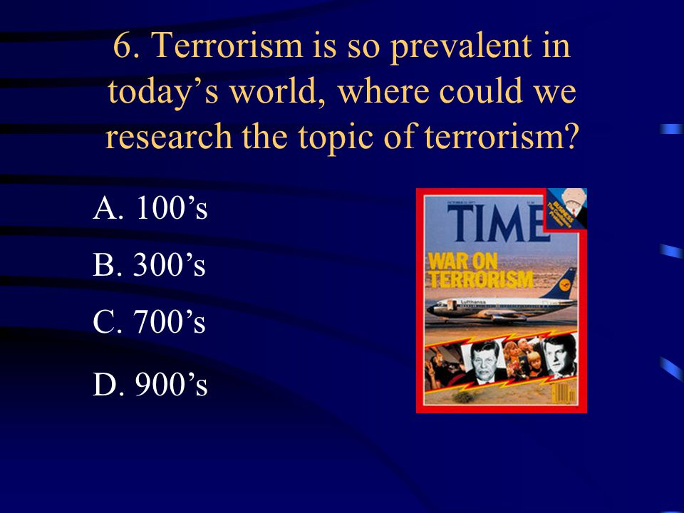 6. Terrorism is so prevalent in today's world, where could we research the topic of terrorism.
