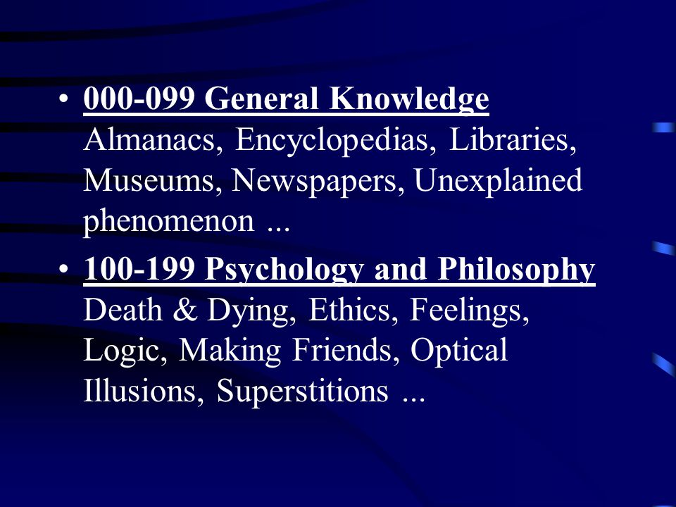 000-099 General Knowledge Almanacs, Encyclopedias, Libraries, Museums, Newspapers, Unexplained phenomenon...