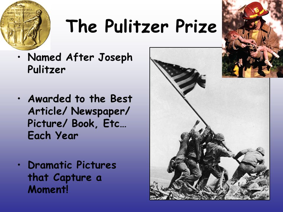 The Pulitzer Prize Named After Joseph Pulitzer Awarded to the Best Article/ Newspaper/ Picture/ Book, Etc… Each Year Dramatic Pictures that Capture a