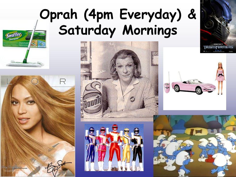 Oprah (4pm Everyday) & Saturday Mornings