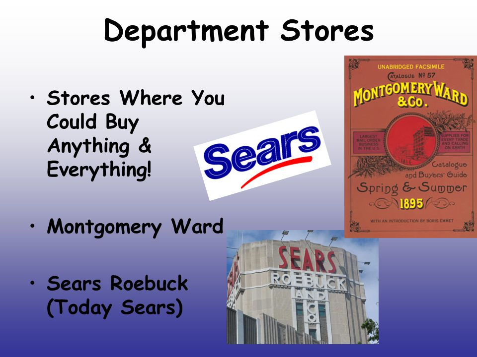 Department Stores Stores Where You Could Buy Anything & Everything! Montgomery Ward Sears Roebuck (Today Sears)