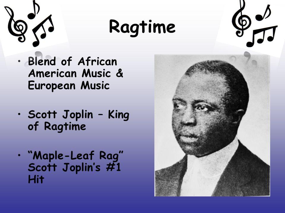 "Ragtime Blend of African American Music & European Music Scott Joplin – King of Ragtime ""Maple-Leaf Rag"" Scott Joplin's #1 Hit"