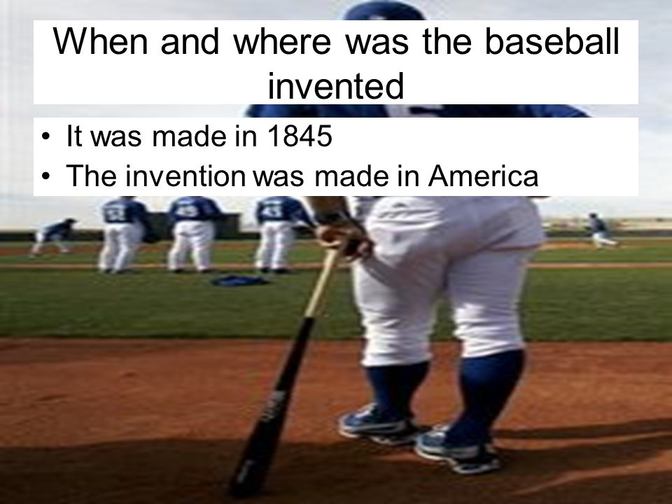 What the baseball was invented for Early on before the baseball was invented it was a game where you hit a piece of paper with a stick Then it got more advanced where there is a diamond field and a real baseball