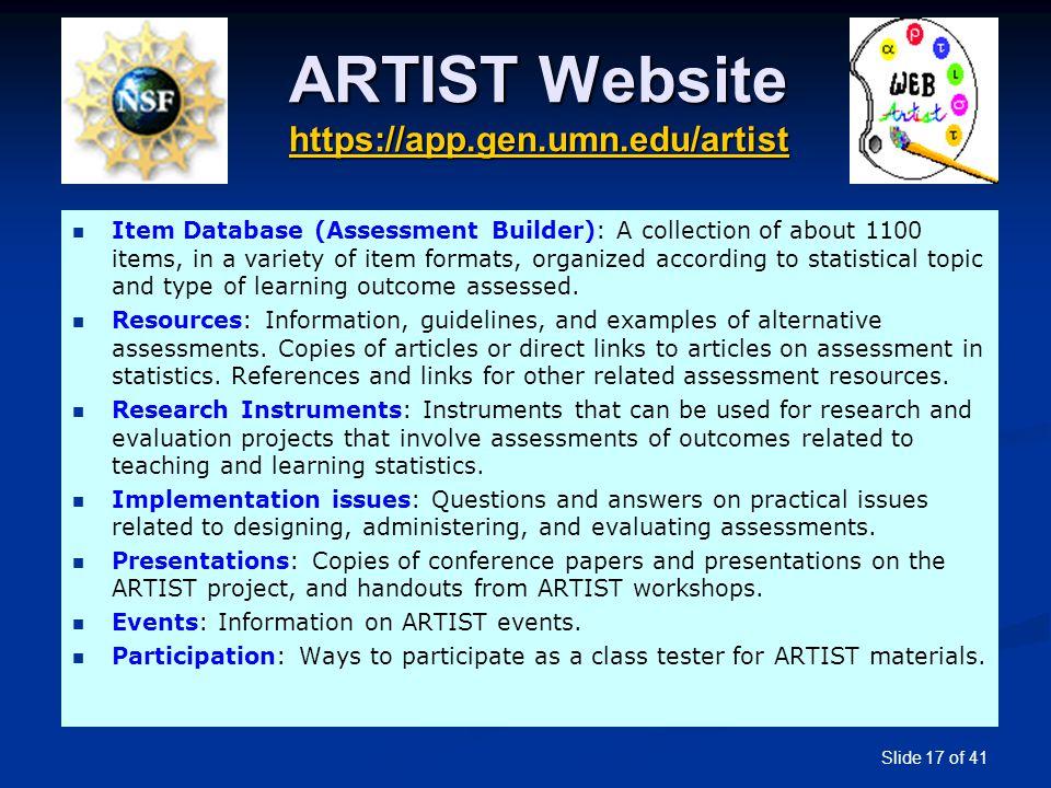 Slide 17 of 41 ARTIST Website https://app.gen.umn.edu/artist https://app.gen.umn.edu/artist Item Database (Assessment Builder): A collection of about