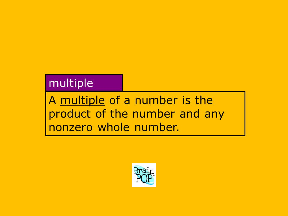 A multiple of a number is the product of the number and any nonzero whole number. multiple