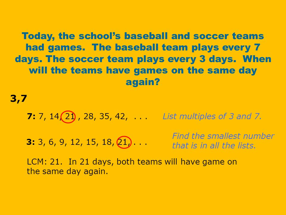 Today, the school's baseball and soccer teams had games. The baseball team plays every 7 days. The soccer team plays every 3 days. When will the teams