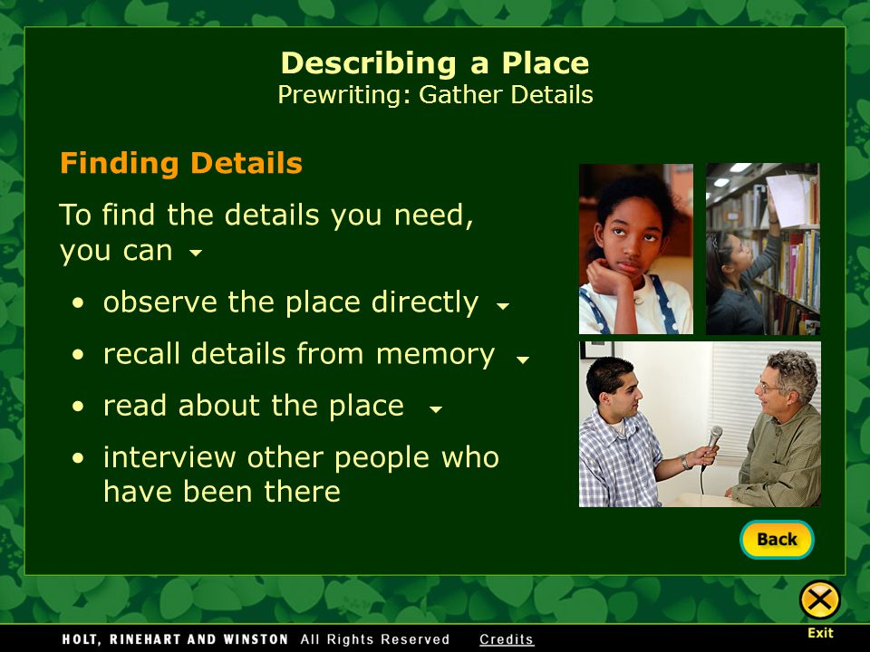 Describing a Place Prewriting: Gather Details Finding Details To find the details you need, you can observe the place directly recall details from mem