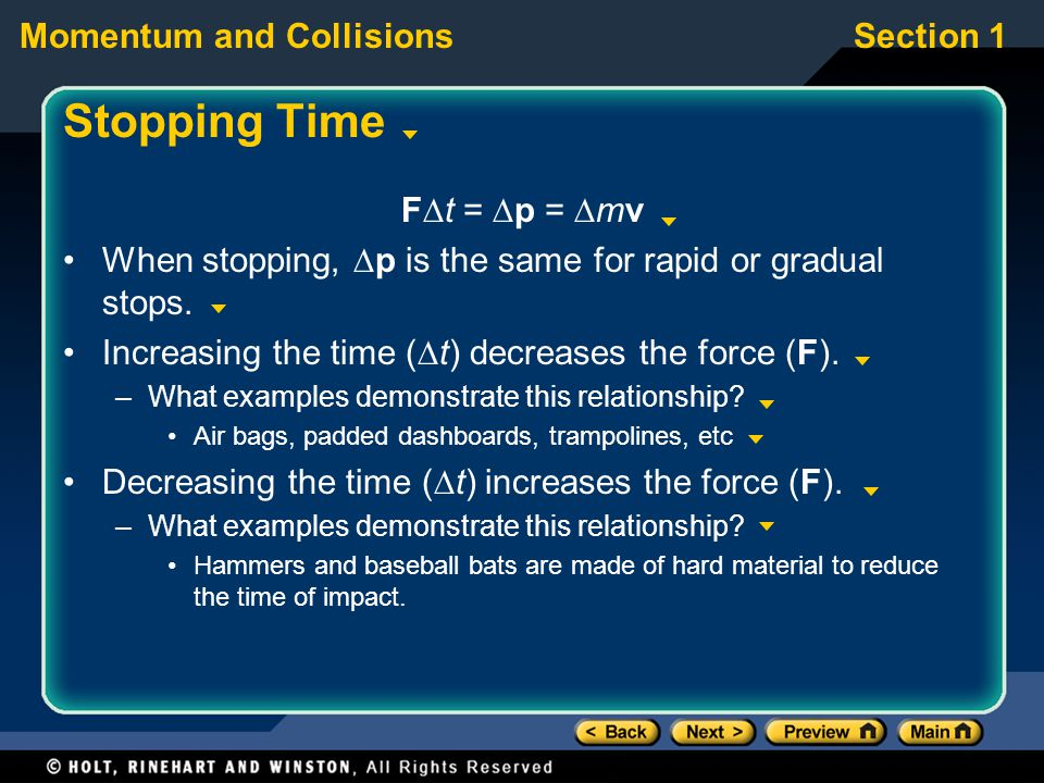 Momentum and CollisionsSection 1 Stopping Time F  t =  p =  mv When stopping,  p is the same for rapid or gradual stops.
