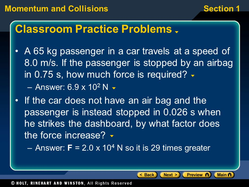 Momentum and CollisionsSection 1 Classroom Practice Problems A 65 kg passenger in a car travels at a speed of 8.0 m/s.