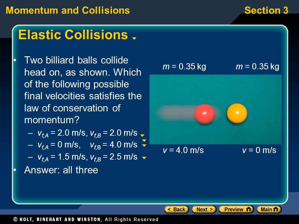 Section 3Momentum and Collisions Elastic Collisions Two billiard balls collide head on, as shown.