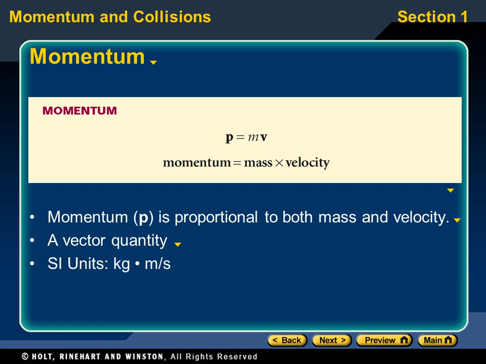 Momentum and CollisionsSection 1 Momentum Momentum (p) is proportional to both mass and velocity.