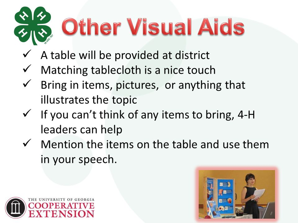 A table will be provided at district Matching tablecloth is a nice touch Bring in items, pictures, or anything that illustrates the topic If you can't think of any items to bring, 4-H leaders can help Mention the items on the table and use them in your speech.