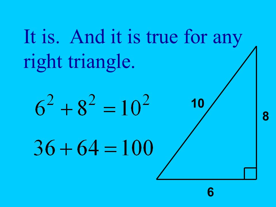 It is. And it is true for any right triangle. 8 6 10