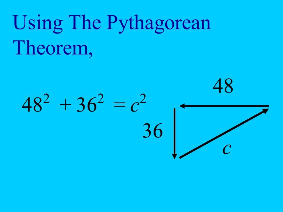 48 2 Using The Pythagorean Theorem, 48 36 c 36 2 +=c2c2