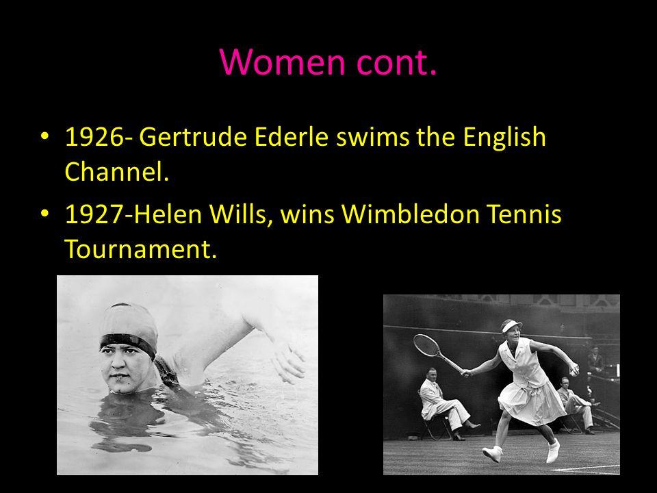Women cont. 1926- Gertrude Ederle swims the English Channel. 1927-Helen Wills, wins Wimbledon Tennis Tournament.