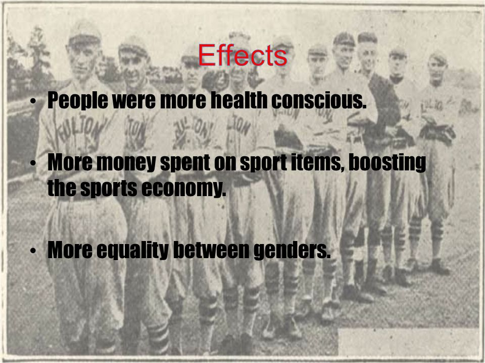 People were more health conscious. More money spent on sport items, boosting the sports economy. More equality between genders.