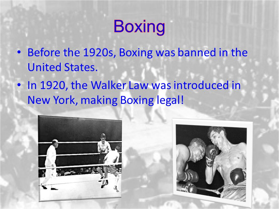 Before the 1920s, Boxing was banned in the United States. In 1920, the Walker Law was introduced in New York, making Boxing legal!