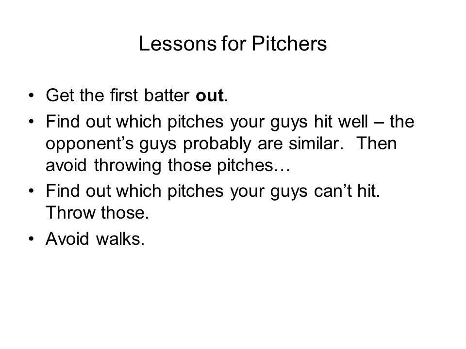 Lessons for Pitchers Get the first batter out.