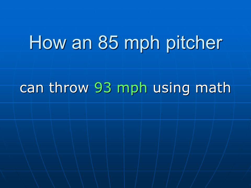 How an 85 mph pitcher can throw 93 mph using math